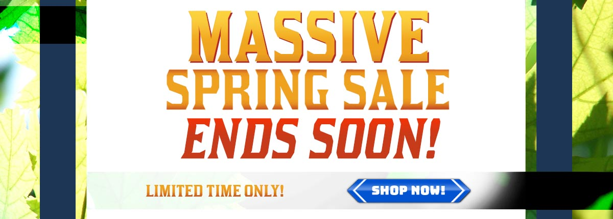Massive Spring Sale Ends Soon